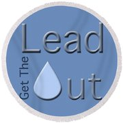 Get The Lead Out Round Beach Towel