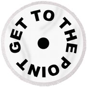 Get To The Point Round Beach Towel