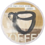 Good Days Start With Coffee- Art By Linda Woods Round Beach Towel