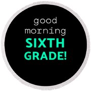 Good Morning Sixth Grade Light Funny Sixth Grade Gift 6th Teacher Appreciation Round Beach Towel