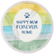 Happy New Forever Home- Art By Linda Woods Round Beach Towel