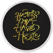 Haters Don't Have Hustle Round Beach Towel