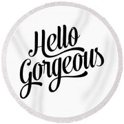 Hello Gorgeous Calligraphy Round Beach Towel