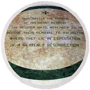 Here Rested The Remains Of President Kennedy Round Beach Towel