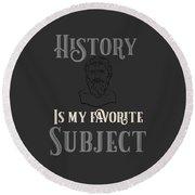 History Is My Favorite Subject Historian Round Beach Towel