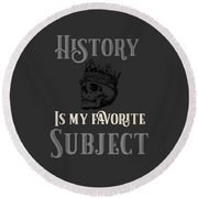 History Is My Favorite Subject Round Beach Towel