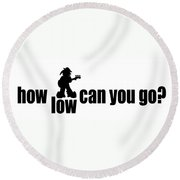 How Low Can You Go Round Beach Towel