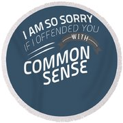 I Am So Sorry I Offended You With Common Sense Round Beach Towel