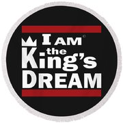 I Am The Kings Dream Round Beach Towel