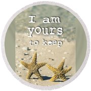 I Am Yours To Keep Round Beach Towel