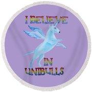 I Believe In Unibulls Round Beach Towel