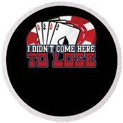 I Didnt Come Here To Lose Poker Player Round Beach Towel