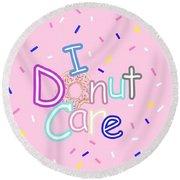 I Donut Care Round Beach Towel