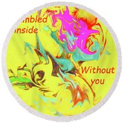 I Feel All Scrambled Inside Without You Round Beach Towel