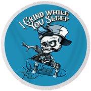 I Grind While You Sleep Round Beach Towel