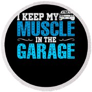 I Keep My Muscle In The Garage Round Beach Towel
