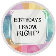 I Know Right- Birthday Art By Linda Woods Round Beach Towel
