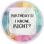 I Know Right- Birthday Art By Linda Woods Round Beach Towel