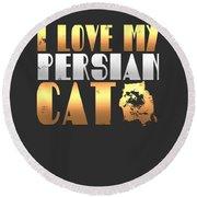 I Love My Persian Cat Round Beach Towel