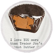 I Love You More Than Peanut Butter Cups Round Beach Towel by Linda Woods