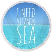 I Need Vitamin Sea Round Beach Towel