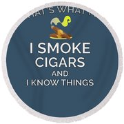 I Smoke Cigars And Know Things Round Beach Towel