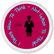 I Teach How To Think Not What To Think  Gift For A Teacher Round Beach Towel