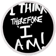 I Think Therefore I Am Round Beach Towel