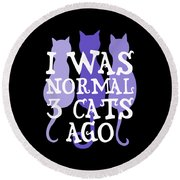 I Was Normal 3 Cats Ago 5 Round Beach Towel