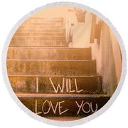 I Will Love You 2 Round Beach Towel