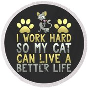 I Work Hard So My Cat Can Live A Better Life Round Beach Towel