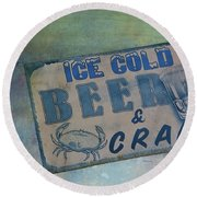 Ice Cold Beer And Crabs - Looks Like Summer At The Shore Round Beach Towel