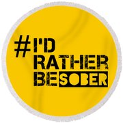 I'd Rther Be Sober  Round Beach Towel