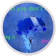 If At First You Don't Succeed, Skydiving's Not For You. Round Beach Towel