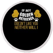 If My Golden Retriever Doesn T Like You Round Beach Towel
