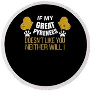 If My Great Pyrenees Doesn T Like You Round Beach Towel