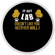 If My Lab Doesn T Like You Round Beach Towel