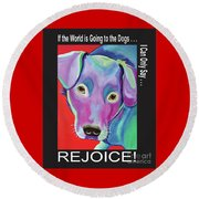 If The World Is Going To The Dogs I Can Only Say Rejoice Round Beach Towel