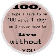 If You Live To Be 100 Round Beach Towel