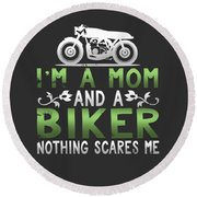 Im A Mom And A Biker Nothing Scares Me Round Beach Towel