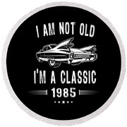 Im Not Old Im A Classic Since 1985 Birthday Gift Round Beach Towel