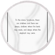 In The Divine Scriptures, There... Round Beach Towel