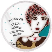 In The Game Of Life Always Follow Your Heart Round Beach Towel