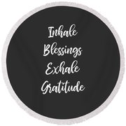Inhale Blessings Exhale Gratitude Meditate Round Beach Towel