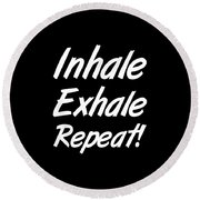 Inhale Exhale Repeat Round Beach Towel