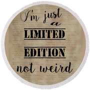Inspiring Quotes Not Weird Just A Limited Edition Round Beach Towel