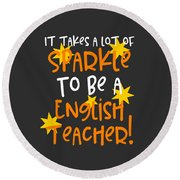 It Takes A Lot Of Sparkle To Be A English Teacher Round Beach Towel