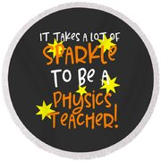 It Takes A Lot Of Sparkle To Be A Physics Teacher Round Beach Towel
