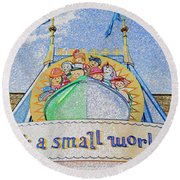 It's A Small World Entrance Original Work Round Beach Towel