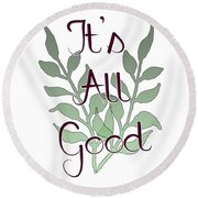 Its All Good Round Beach Towel